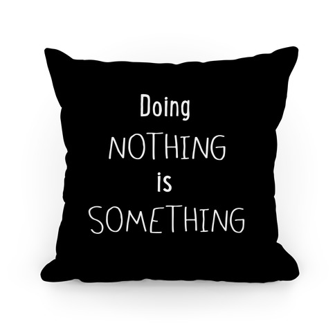Doing Nothing is Something Pillow