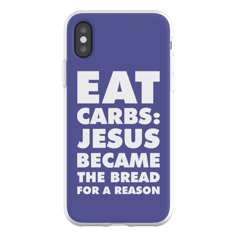 Eat Carbs: Jesus Became the Bread for a Reason Phone Flexi-Case
