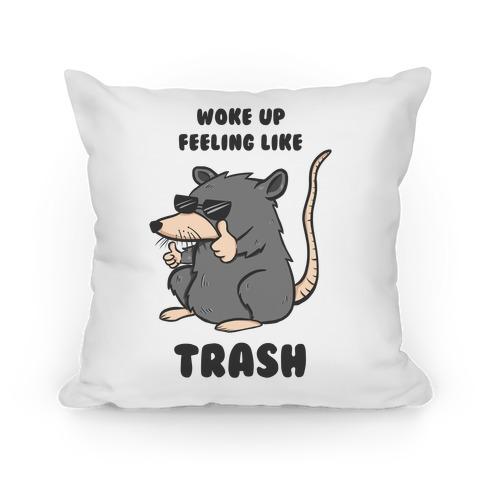 Woke Up Feeling Like Trash Pillow