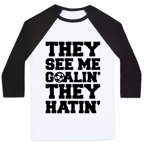 They See Me Goalin' They Hatin' Soccer Parody Baseball Tee
