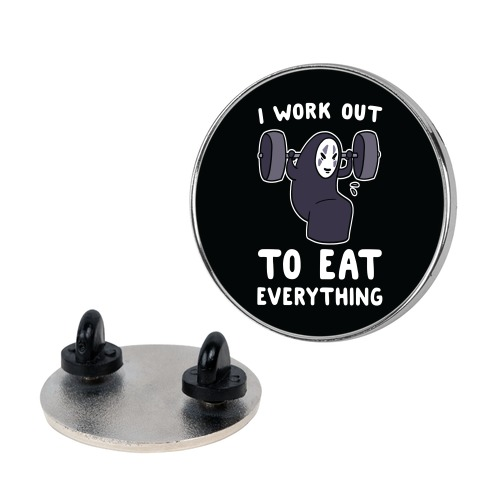 I Work Out to Eat Everything - No Face Pin