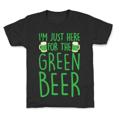 I'm Just Here For The Green Beer White Print Kids T-Shirt
