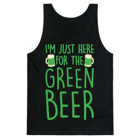 I'm Just Here For The Green Beer White Print Tank Top