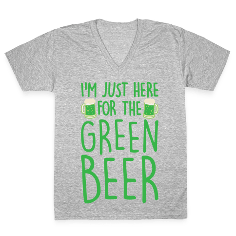 I'm Just Here For The Green Beer White Print V-Neck Tee Shirt
