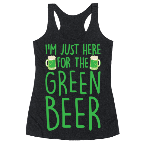 I'm Just Here For The Green Beer White Print Racerback Tank Top