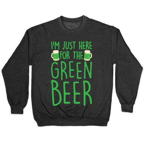 I'm Just Here For The Green Beer White Print Pullover
