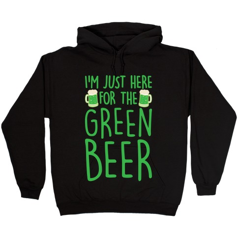 I'm Just Here For The Green Beer White Print Hooded Sweatshirt