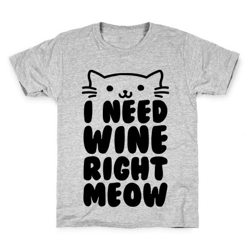 I Need Wine Right Meow Kids T-Shirt