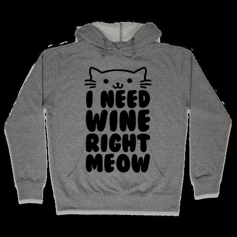 I Need Wine Right Meow Hooded Sweatshirt