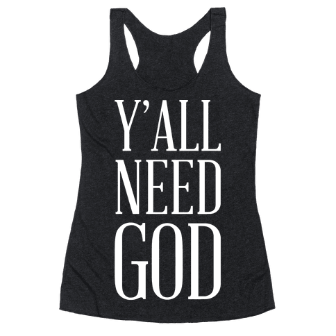 Y'all Need God White Racerback Tank Top