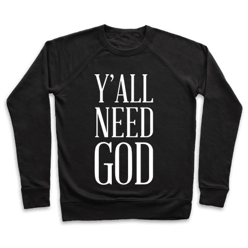 Y'all Need God White Pullover