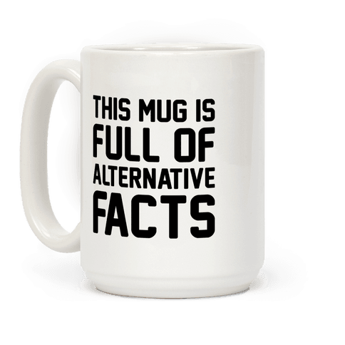 This Mug Is Full of Alternative Facts