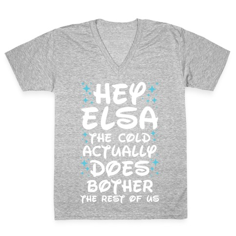 Hey Elsa The Cold Actually Does Bother the Rest of Us V-Neck Tee Shirt