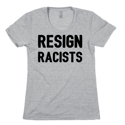Resign Racists Womens T-Shirt