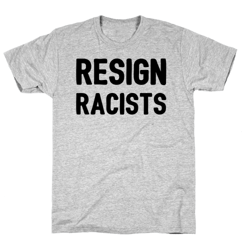 Resign Racists Mens T-Shirt