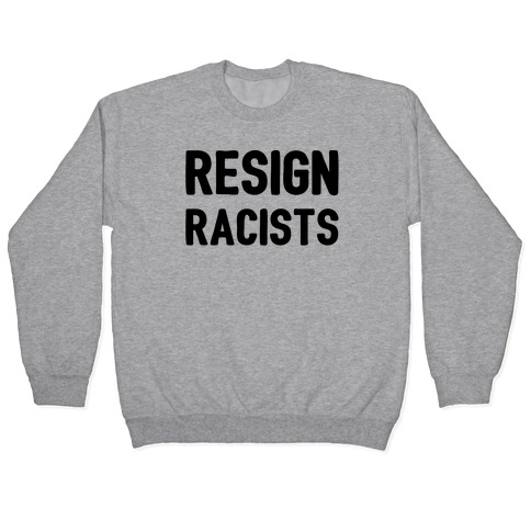 Resign Racists Pullover