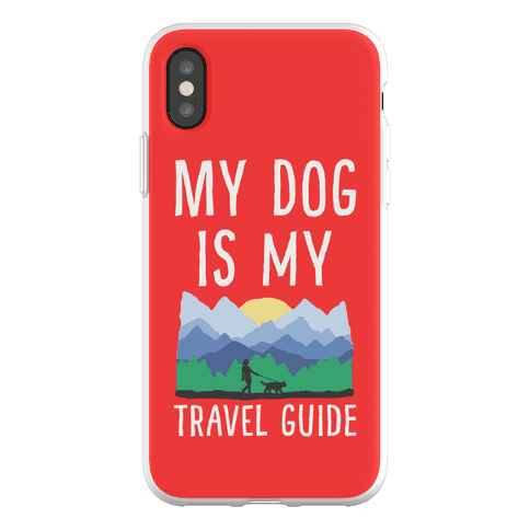 My Dog Is My Travel Guide Phone Flexi-Case