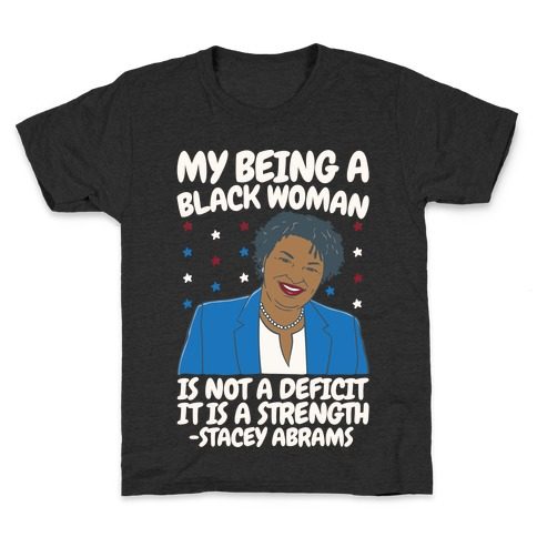 My Being A Black Woman Is Not A Deficit It Is A Strength Stacey Abrams White Print Kids T-Shirt
