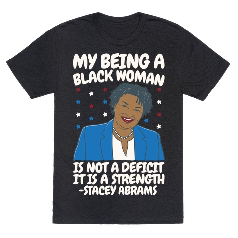 My Being A Black Woman Is Not A Deficit It Is A Strength Stacey Abrams White Print T-Shirt