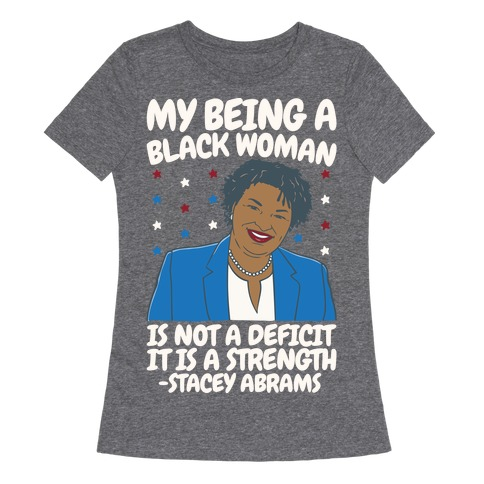 My Being A Black Woman Is Not A Deficit It Is A Strength Stacey Abrams White Print Womens T-Shirt