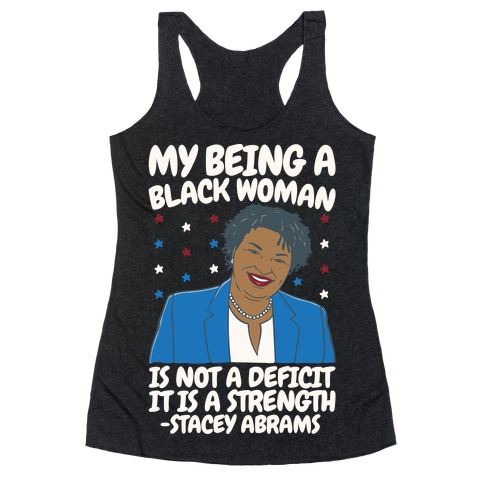 My Being A Black Woman Is Not A Deficit It Is A Strength Stacey Abrams White Print Racerback Tank Top