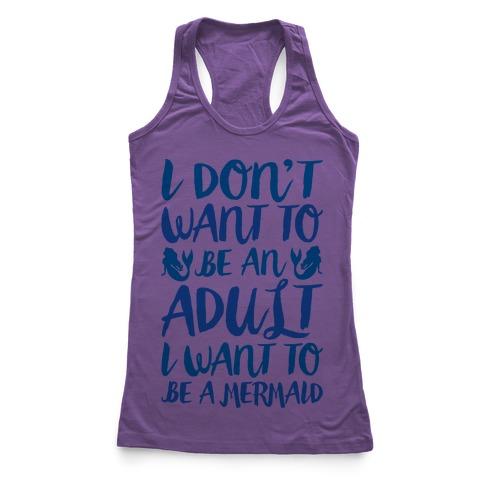 I Don't Want To Be An Adult I Want To Be A Mermaid  Racerback Tank Top