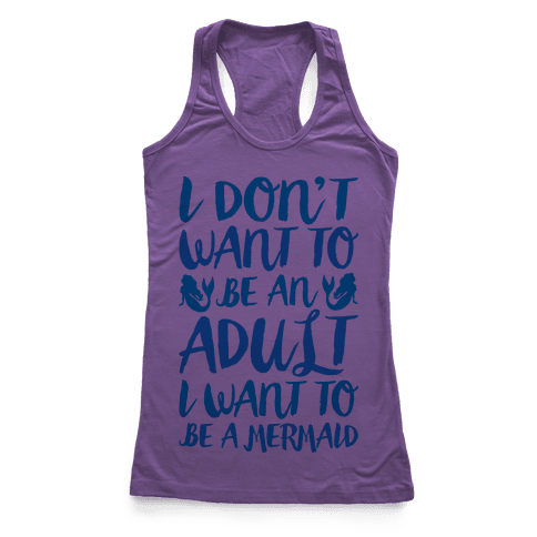 I Don't Want To Be An Adult I Want To Be A Mermaid  Racerback Tank Top