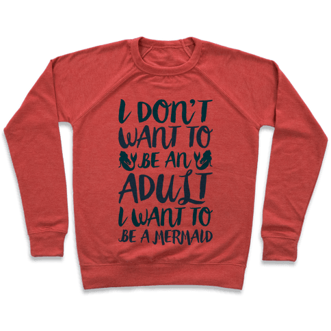 I Don't Want To Be An Adult I Want To Be A Mermaid  Pullover
