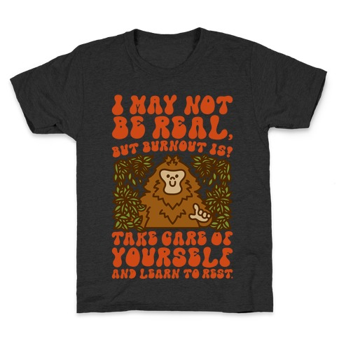 I May Not Be Real But Burnout Is Bigfoot  Kids T-Shirt