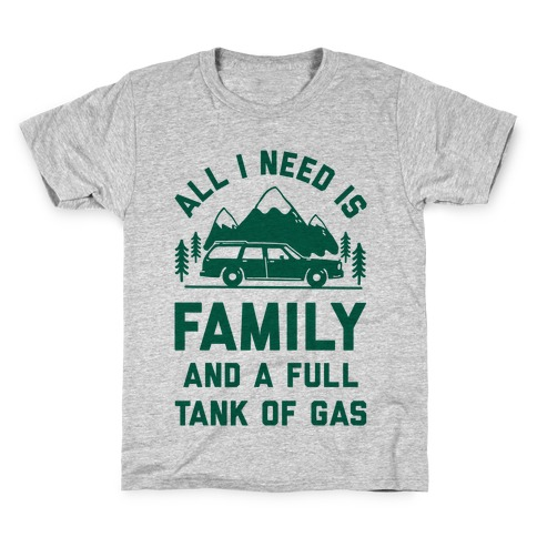 All I Need Is Family and a Full Tank of Gas Kids T-Shirt