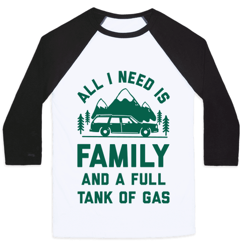 All I Need Is Family and a Full Tank of Gas Baseball Tee