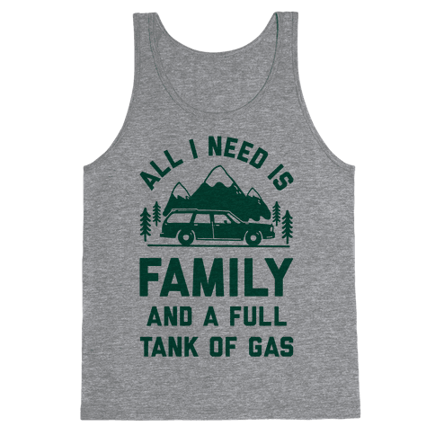 All I Need Is Family and a Full Tank of Gas Tank Top