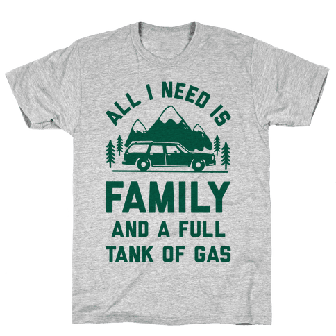 All I Need Is Family and a Full Tank of Gas Mens T-Shirt