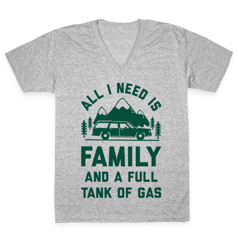 All I Need Is Family and a Full Tank of Gas V-Neck Tee Shirt