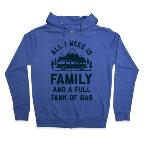 All I Need Is Family and a Full Tank of Gas Zip Hoodie