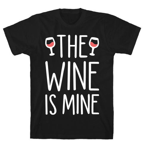 The Wine Is Mine (White) Mens T-Shirt