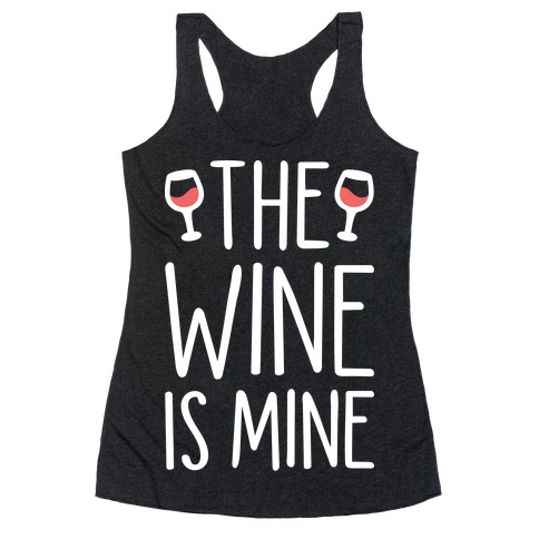 The Wine Is Mine (White) Racerback Tank Top
