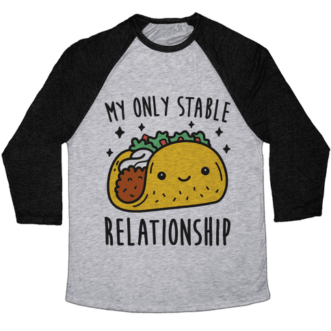 My Only Stable Relationship Is Tacos Baseball Tee