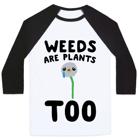 Weeds Are Plants Too  Baseball Tee