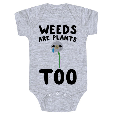 Weeds Are Plants Too  Baby Onesy