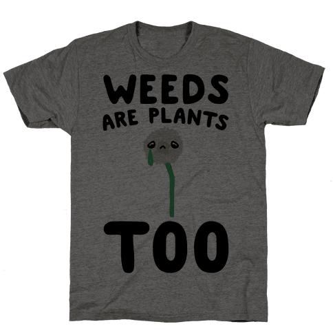 Weeds Are Plants Too  Mens T-Shirt