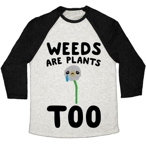 Weeds Are Plants Too  Baseball Tee