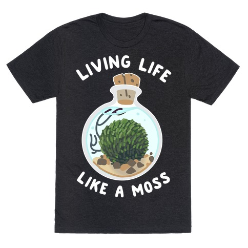 Living Life Like a Moss T-Shirt