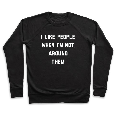 I Like People When I'm Not Around Them Pullover