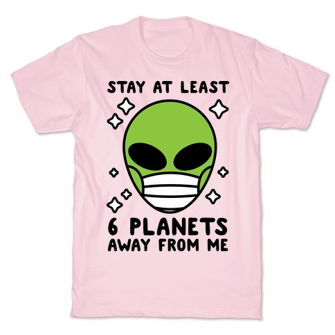 Stay At Least 6 Planets Away From Me T-Shirt