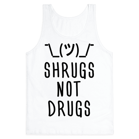 Shrugs Not Drugs Tank Top