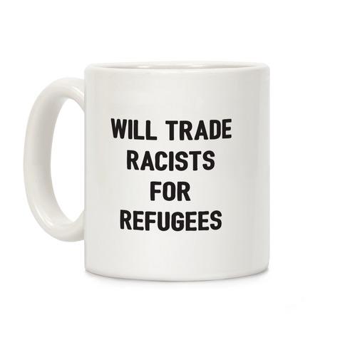 Will Trade Racists For Refugees Coffee Mug