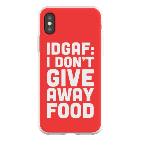 I Don't Give Away Food Phone Flexi-Case
