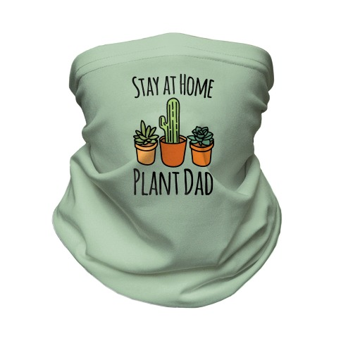 Stay At Home Plant Dad Neck Gaiter