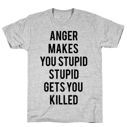 Anger Makes You Stupid Mens T-Shirt